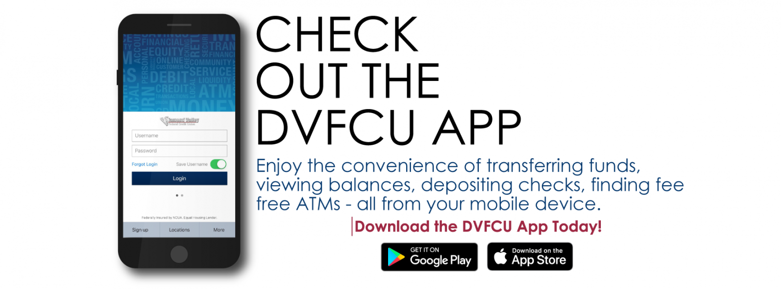 Check out the DVFCU App. Enjoy the convenience of transferring funds, viewing balances, depositing checks, finding fee free ATMs - all from your mobile device. Download the DVFCU App Today!